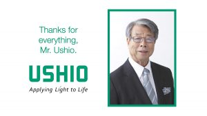 Thanks for everything, Mr Ushio. Jiro Ushio stepped down from his role as Chairman and Ushio Group Representative in May 2020.