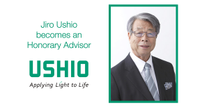 Jiro Ushio, founder of Ushio Inc. has left his role as Director and Corporate Advisor and will remain at the company as Honorary Advisor